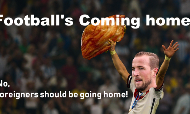 Footballs coming home? No, foreigners should be going home!